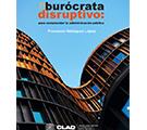 El burócrata disruptivo: para comprender la administración pública